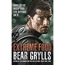 Extreme Food - What to eat when your life depends on it... (English Edition)