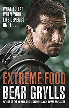 """""""Extreme Food - What to eat when your life depends on it... (English Edition)"""",作者:[Bear Grylls]"""