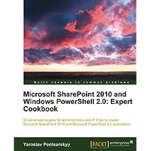 Microsoft SharePoint 2010 and Windows PowerShell 2.0: Expert Cookbook (English Edition)