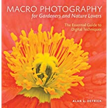 Macro Photography for Gardeners and Nature Lovers: The Essential Guide to Digital Techniques (English Edition)
