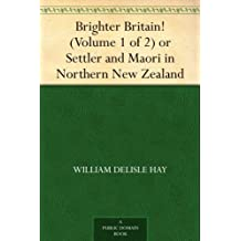 Brighter Britain! (Volume 1 of 2) or Settler and Maori in Northern New Zealand (English Edition)