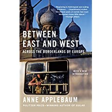 Between East and West: Across the Borderlands of Europe (English Edition)