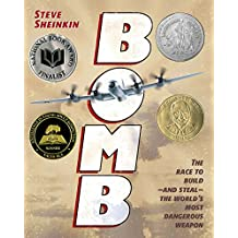 Bomb: The Race to Build--and Steal--the World's Most Dangerous Weapon (Newbery Honor Book) (English Edition)