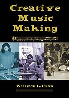 """Creative Music Making (English Edition)"",作者:[Cahn, William L]"