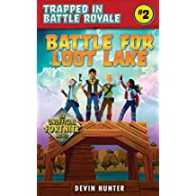 Battle for Loot Lake: An Unofficial Fortnite Novel (Trapped In Battle Royale Book 2) (English Edition)
