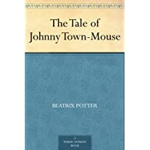The Tale of Johnny Town-Mouse (免费公版书 Book 13) (English Edition)