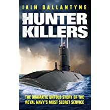 Hunter Killers: The Dramatic Untold Story of the Royal Navy's Most Secret Service (English Edition)
