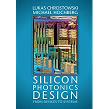 Silicon Photonics Design: From Devices to Systems (English Edition)