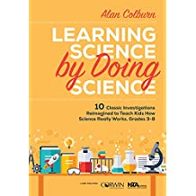 Learning Science by Doing Science: 10 Classic Investigations Reimagined to Teach Kids How Science Really Works, Grades 3-8 (English Edition)