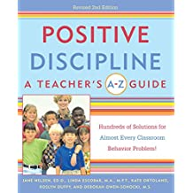 Positive Discipline: A Teacher's A-Z Guide: Hundreds of Solutions for Almost Every Classroom Behavior Problem! (English Edition)