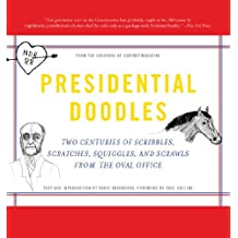 Presidential Doodles: Two Centuries of Scribbles, Scratches, Squiggles, and Scrawls from the Oval Office squiggles & scraw (English Edition)
