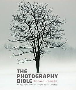 """The Photography Bible: Exposure > Light & Lighting > Composition > Digital Editing (Michael Freeman's Photo School) (English Edition)"",作者:[Michael Freeman, Jeff Wignall]"