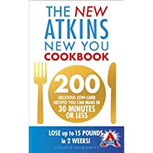 The New Atkins New You Cookbook: 200 delicious low-carb recipes you can make in 30 minutes or less (English Edition)