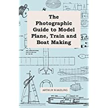 The Photographic Guide to Model Plane, Train and Boat Making (English Edition)