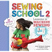 Sewing School ® 2: Lessons in Machine Sewing; 20 Projects Kids Will Love to Make (English Edition)