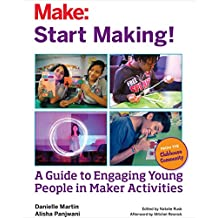 Start Making!: A Guide to Engaging Young People in Maker Activities (English Edition)