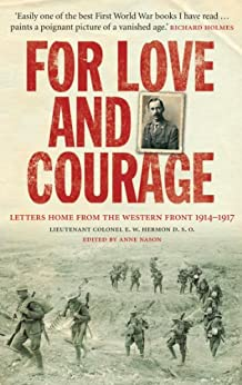 """""""For Love and Courage: The Letters of Lieutenant Colonel E.W. Hermon from the Western Front 1914 - 1917 (English Edition)"""",作者:[Nason, Anne]"""