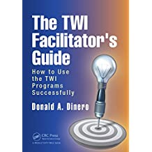 The TWI Facilitator's Guide: How to Use the TWI Programs Successfully (English Edition)