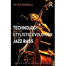 Technology and the Stylistic Evolution of the Jazz Bass (Ashgate Popular and Folk Music Series) (English Edition)