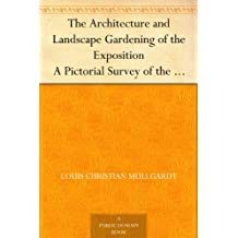 The Architecture and Landscape Gardening of the Exposition A Pictorial Survey of the Most Beautiful Achitectural Compositions of the Panama-Pacific International Exposition (English Edition)