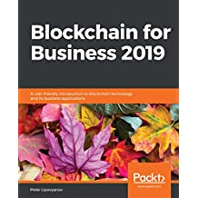 Blockchain for Business 2019: A user-friendly introduction to blockchain technology and its business applications (English Edition)