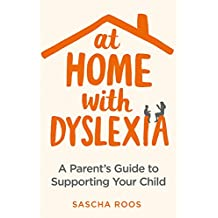 At Home with Dyslexia: A Parent's Guide to Supporting Your Child (English Edition)