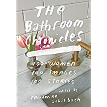 The Bathroom Chronicles: 100 Women. 100 Images. 100 Stories. (English Edition)