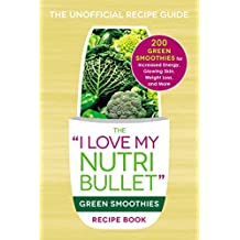 """The I Love My NutriBullet Green Smoothies Recipe Book: 200 Healthy Smoothie Recipes for Weight Loss, Heart Health, Improved Mood, and More (""""I Love My"""" Series) (English Edition)"""