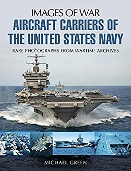 """""""Aircraft Carriers of the United States Navy (Images of War) (English Edition)"""",作者:[Michael Green]"""