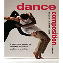 Dance Composition: A Practical Guide to Creative Success in Dance Making (English Edition)