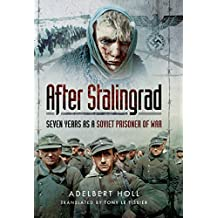 After Stalingrad: Seven Years as a Soviet Prisoner of War (English Edition)