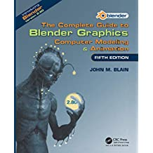 The Complete Guide to Blender Graphics: Computer Modeling & Animation, Fifth Edition (English Edition)
