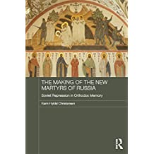 The Making of the New Martyrs of Russia: Soviet Repression in Orthodox Memory (Routledge Religion, Society and Government in Eastern Europe and the Former Soviet States Book 5) (English Edition)