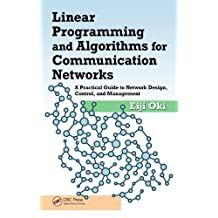 Linear Programming and Algorithms for Communication Networks: A Practical Guide to Network Design, Control, and Management (English Edition)
