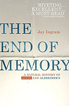 """""""The End of Memory: A natural history of aging and Alzheimer's (English Edition)"""",作者:[Ingram, Jay]"""