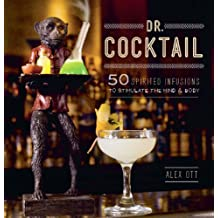 Dr. Cocktail: 50 Spirited Infusions to Stimulate the Mind and Body (English Edition)