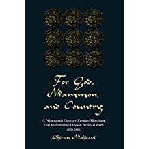 For God, Mammon, And Country: A Nineteenth-century Persian Merchant, Haj Muhammad Hassan Amin Al-zarb (English Edition)