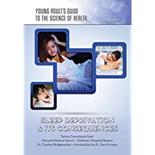 Sleep Deprivation & Its Consequences (Young Adult's Guide to the Science of He) (English Edition)