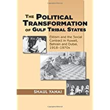The Political Transformation of Gulf Tribal States: Elitism and the Social Contract in Kuwait, Bahrain and Dubai, 1918–1970s (English Edition)