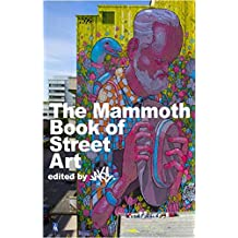 The Mammoth Book of Street Art: An insider's view of contemporary street art and graffiti from around the world (Mammoth Books 282) (English Edition)