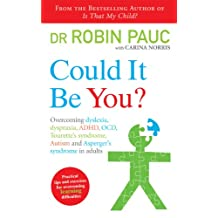 Could It Be You?: Overcoming dyslexia, dyspraxia, ADHD, OCD, Tourette's syndrome, Autism and Asperger's syndrome in adults (English Edition)