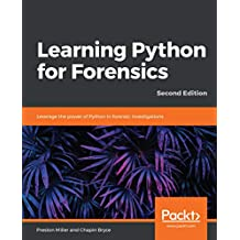Learning Python for Forensics: Leverage the power of Python in forensic investigations, 2nd Edition (English Edition)