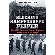 Blocking Kampfgruppe Peiper: The 504th Parachute Infantry Regiment in the Battle of the Bulge (English Edition)