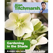 Alan Titchmarsh How to Garden: Gardening in the Shade (English Edition)