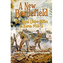 A New Battlefield: The Royal Ulster Rifles in Korea 1950-51 (English Edition)