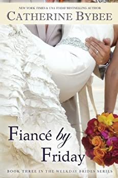 """""""Fiancé by Friday (Weekday Brides Series, Book 3)"""",作者:[Bybee, Catherine]"""