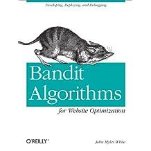Bandit Algorithms for Website Optimization: Developing, Deploying, and Debugging (English Edition)