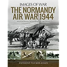 The Normandy Air War 1944 (Images of War) (English Edition)