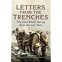 Letters from the Trenches: The First World War by Those Who Were There (English Edition)