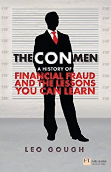 """""""The Con Men: A history of financial fraud and the lessons you can learn (Financial Times Series) (English Edition)"""",作者:[Gough, Leo]"""